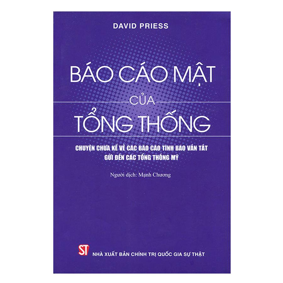 Báo Cáo Mật Của Tổng Thống - Chuyện Chưa Kể Về Các Báo Cáo Tình Báo Vắn Tắt Gửi Đến Các Tổng Thống Mỹ - 887349 , 2926865892353 , 62_1511459 , 190000 , Bao-Cao-Mat-Cua-Tong-Thong-Chuyen-Chua-Ke-Ve-Cac-Bao-Cao-Tinh-Bao-Van-Tat-Gui-Den-Cac-Tong-Thong-My-62_1511459 , tiki.vn , Báo Cáo Mật Của Tổng Thống - Chuyện Chưa Kể Về Các Báo Cáo Tình Báo Vắn Tắt Gửi Đến C