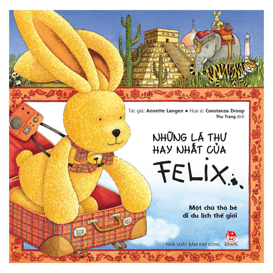 Những Lá Thư Hay Nhất Của Felix - Một Chú Thỏ Bé Đi Du Lịch Thế Giới - 1528459 , 1145380789950 , 62_962931 , 99000 , Nhung-La-Thu-Hay-Nhat-Cua-Felix-Mot-Chu-Tho-Be-Di-Du-Lich-The-Gioi-62_962931 , tiki.vn , Những Lá Thư Hay Nhất Của Felix - Một Chú Thỏ Bé Đi Du Lịch Thế Giới