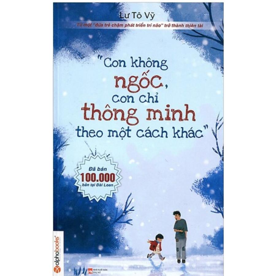 Con Không Ngốc, Con Chỉ Thông Minh Theo Một Cách Khác (Tái Bản 2019 ) - 1876260 , 2589559992410 , 62_14311274 , 129000 , Con-Khong-Ngoc-Con-Chi-Thong-Minh-Theo-Mot-Cach-Khac-Tai-Ban-2019--62_14311274 , tiki.vn , Con Không Ngốc, Con Chỉ Thông Minh Theo Một Cách Khác (Tái Bản 2019 )