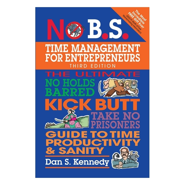 No B.S. Time Management for Entrepreneurs : The Ultimate No Holds Barred Kick Butt Take No Prisoners Guide To Time Productivity and Sanity - 780012 , 6065439274686 , 62_11504790 , 509000 , No-B.S.-Time-Management-for-Entrepreneurs-The-Ultimate-No-Holds-Barred-Kick-Butt-Take-No-Prisoners-Guide-To-Time-Productivity-and-Sanity-62_11504790 , tiki.vn , No B.S. Time Management for Entrepreneurs