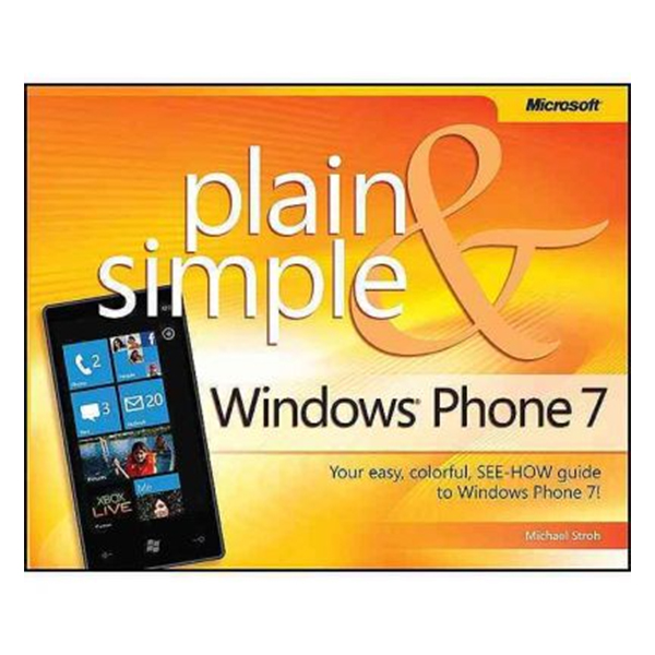 Windows Phone 7 Plain and Simple: Your Easy Colorful See-How Guide to Windows Phone 7! - 1243055 , 4087441772969 , 62_5290391 , 792000 , Windows-Phone-7-Plain-and-Simple-Your-Easy-Colorful-See-How-Guide-to-Windows-Phone-7-62_5290391 , tiki.vn , Windows Phone 7 Plain and Simple: Your Easy Colorful See-How Guide to Windows Phone 7!