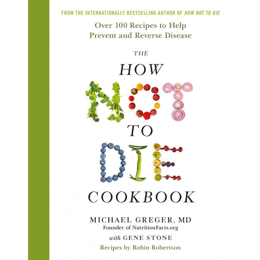 The How Not To Die Cookbook: Over 100 Recipes to Help Prevent and Reverse Disease - 1096215 , 5616427530799 , 62_3887619 , 527000 , The-How-Not-To-Die-Cookbook-Over-100-Recipes-to-Help-Prevent-and-Reverse-Disease-62_3887619 , tiki.vn , The How Not To Die Cookbook: Over 100 Recipes to Help Prevent and Reverse Disease