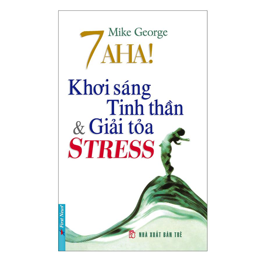 7 Aha! Khơi Sáng Tinh Thần  Giải Tỏa Stress (Tái Bản 2019)
