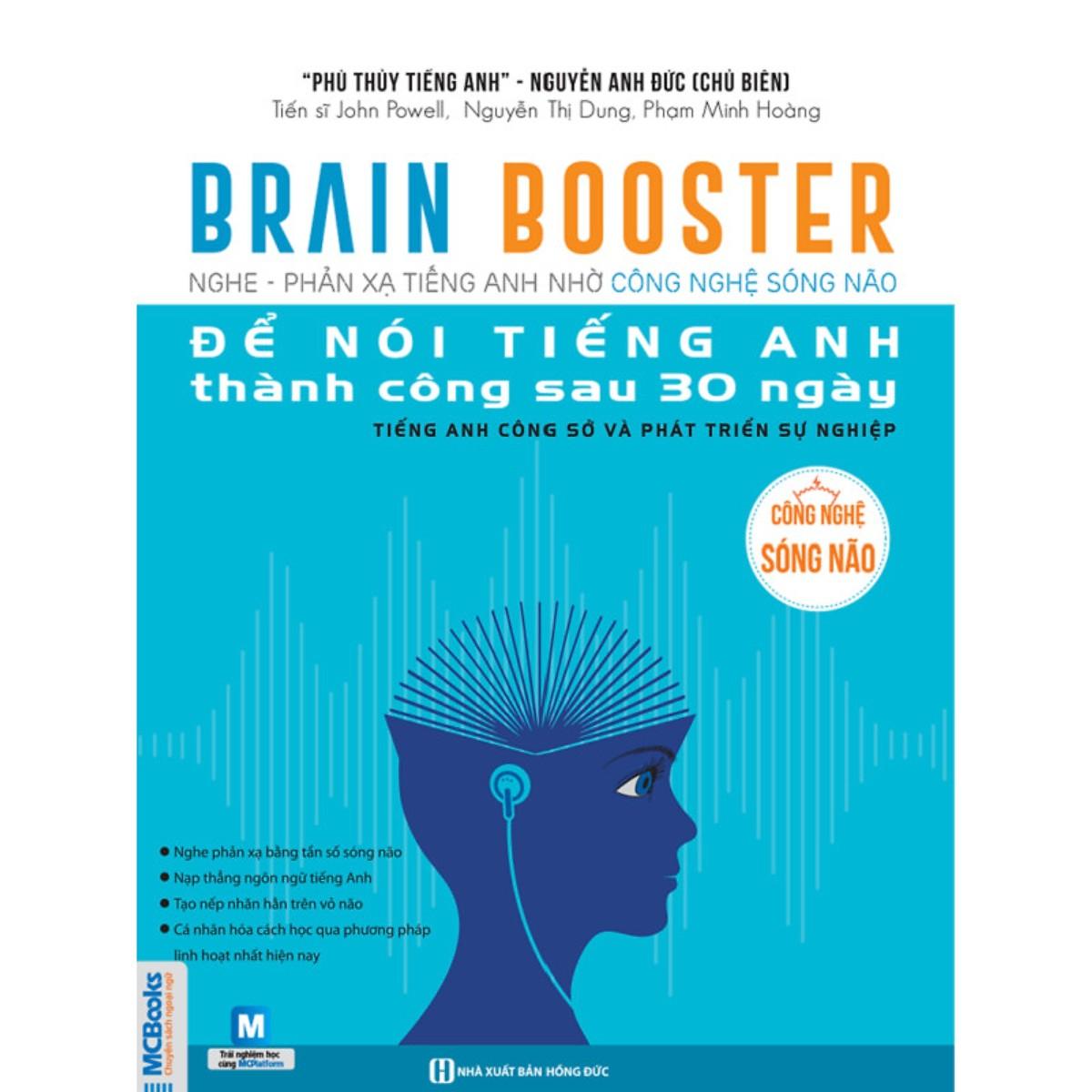 Brain Booster - Nghe Phản Xạ Tiếng Anh Nhờ Công Nghệ Sóng Não - Tiếng Anh Phát Triển Sự Nghiệp (Học Kèm App MCBooks... - 15700650 , 1734216400598 , 62_29807801 , 299000 , Brain-Booster-Nghe-Phan-Xa-Tieng-Anh-Nho-Cong-Nghe-Song-Nao-Tieng-Anh-Phat-Trien-Su-Nghiep-Hoc-Kem-App-MCBooks...-62_29807801 , tiki.vn , Brain Booster - Nghe Phản Xạ Tiếng Anh Nhờ Công Nghệ Sóng Não