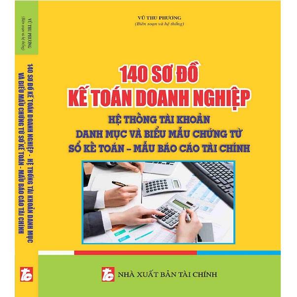 Sách 140 sơ đồ kế toán doanh nghiệp hệ thống tài khoản, danh mục và biểu mẫu chứng từ - sổ kế toán – mẫu...