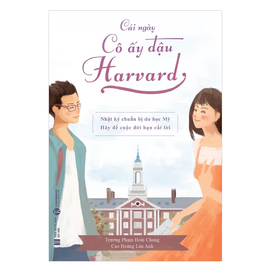 Cái Ngày Cô Ấy Đậu Harvard - Nhật Ký Chuẩn Bị Du Học Mỹ - 1539831 , 8935280902121 , 62_9754386 , 59000 , Cai-Ngay-Co-Ay-Dau-Harvard-Nhat-Ky-Chuan-Bi-Du-Hoc-My-62_9754386 , tiki.vn , Cái Ngày Cô Ấy Đậu Harvard - Nhật Ký Chuẩn Bị Du Học Mỹ