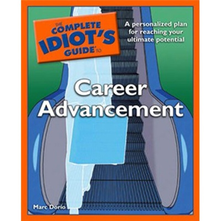 The Complete Idiots Guide to Career Advancement