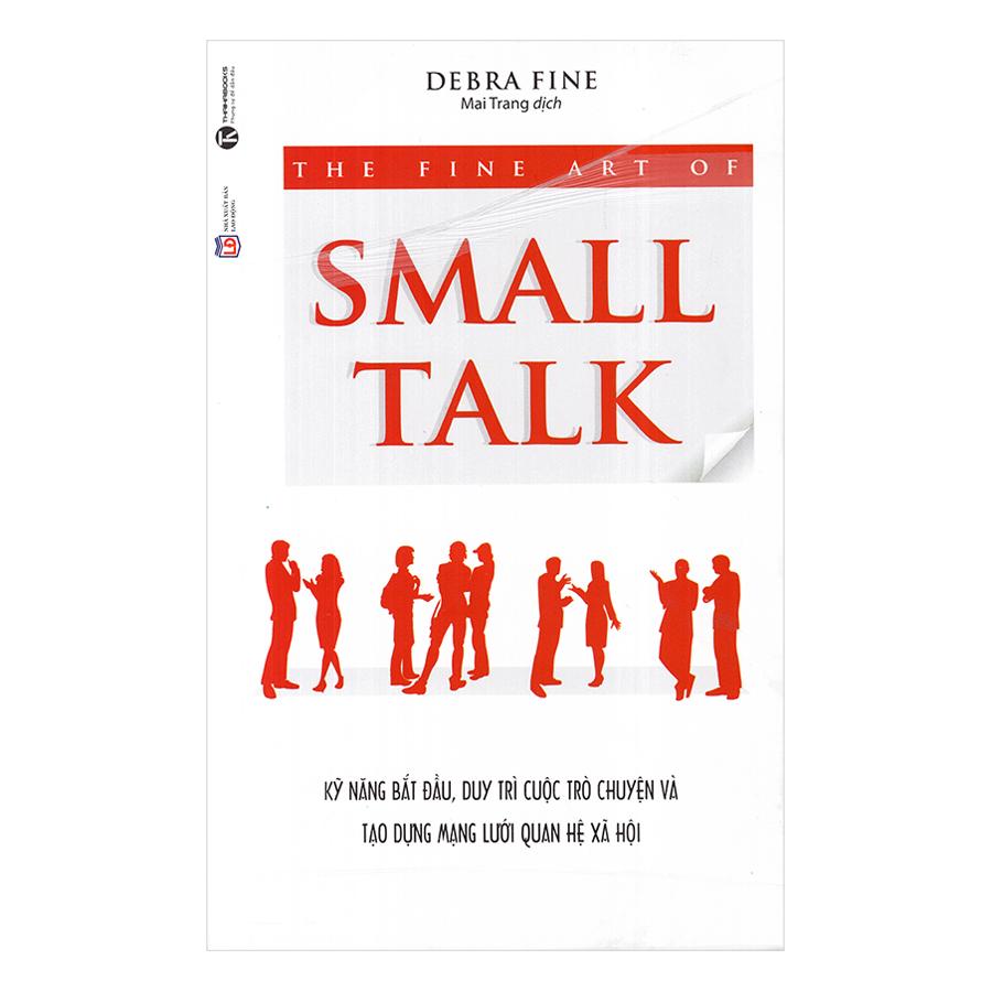 The Fine Art Of Small Talk - Kỹ Năng Bắt Đầu, Duy Trì Cuộc Trò Chuyện Và Tạo Dựng Mạng Lưới Quan Hệ Xã Hội (Tái... - 972612 , 8935280900134 , 62_2426125 , 55000 , The-Fine-Art-Of-Small-Talk-Ky-Nang-Bat-Dau-Duy-Tri-Cuoc-Tro-Chuyen-Va-Tao-Dung-Mang-Luoi-Quan-He-Xa-Hoi-Tai...-62_2426125 , tiki.vn , The Fine Art Of Small Talk - Kỹ Năng Bắt Đầu, Duy Trì Cuộc Trò Chuyện