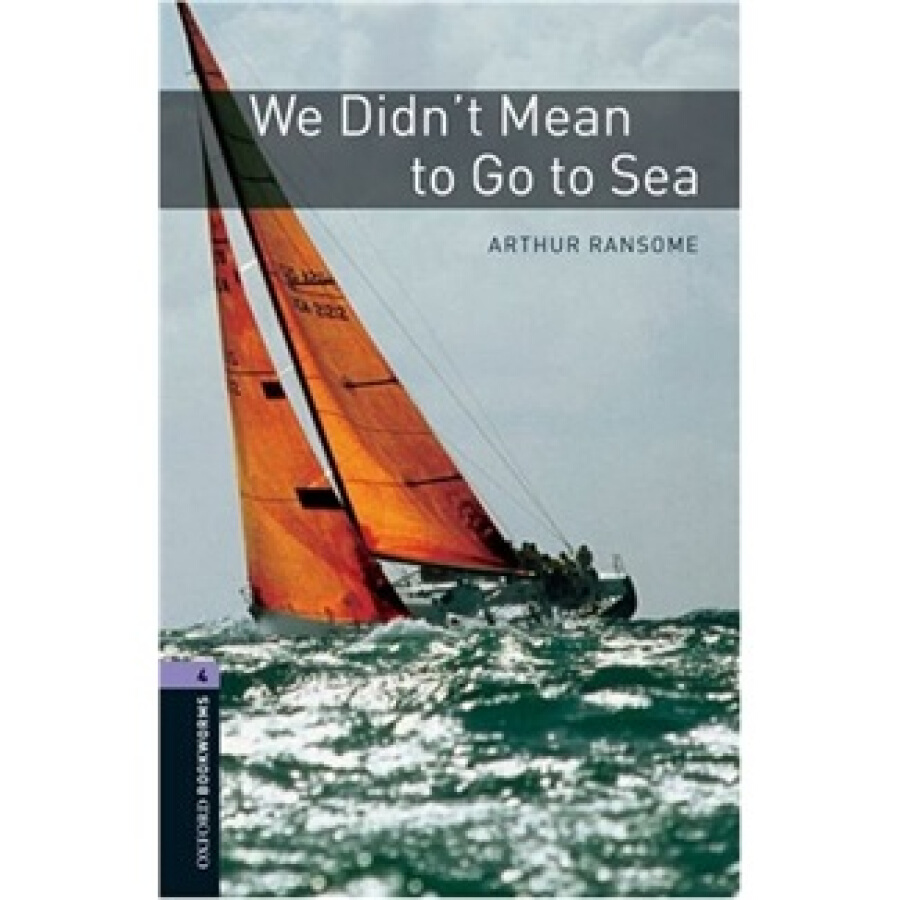 Oxford Bookworms Library Third Edition Stage 4: We Didnt Mean to Go to Sea