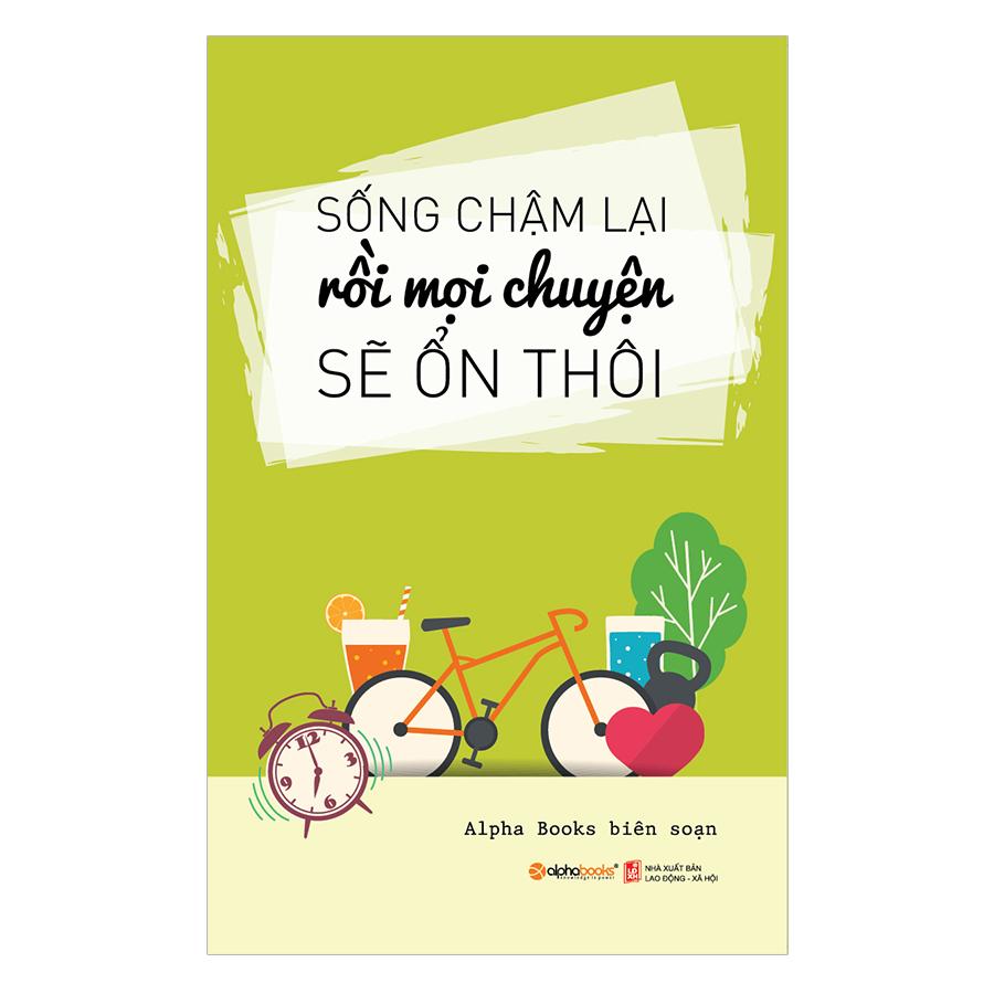 Sống Chậm Lại Rồi Mọi Chuyện Sẽ Ổn Thôi (Tái Bản 2018) - 924876 , 9313341203667 , 62_2001219 , 79000 , Song-Cham-Lai-Roi-Moi-Chuyen-Se-On-Thoi-Tai-Ban-2018-62_2001219 , tiki.vn , Sống Chậm Lại Rồi Mọi Chuyện Sẽ Ổn Thôi (Tái Bản 2018)