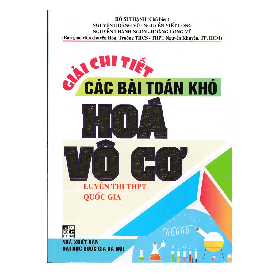 Giải Chi Tiết Các Bài Toán Khó Hóa Vô Cơ ( Luyện Thi THPT QG) - 1886622 , 6899421986161 , 62_14450192 , 89000 , Giai-Chi-Tiet-Cac-Bai-Toan-Kho-Hoa-Vo-Co-Luyen-Thi-THPT-QG-62_14450192 , tiki.vn , Giải Chi Tiết Các Bài Toán Khó Hóa Vô Cơ ( Luyện Thi THPT QG)
