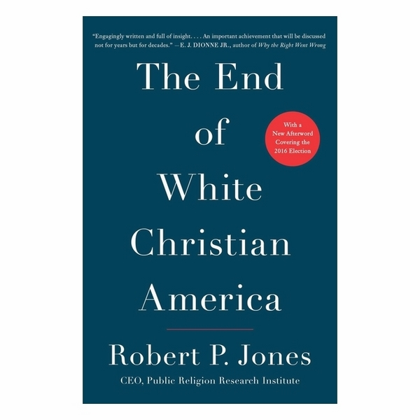 The End Of White Christian America - 781578 , 6025664355659 , 62_11663424 , 486000 , The-End-Of-White-Christian-America-62_11663424 , tiki.vn , The End Of White Christian America