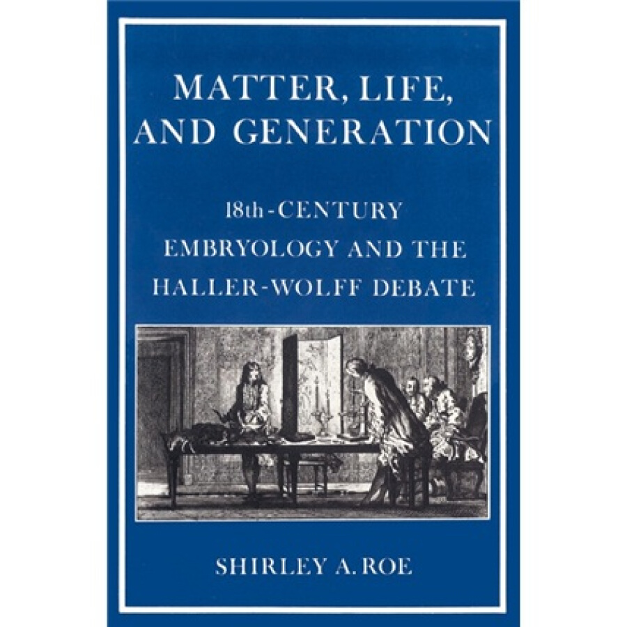 Matter Life and Generation:Eighteenth-Century Embryology and the Haller-Wolff Debate - 1233463 , 8599360111874 , 62_5260121 , 1034000 , Matter-Life-and-GenerationEighteenth-Century-Embryology-and-the-Haller-Wolff-Debate-62_5260121 , tiki.vn , Matter Life and Generation:Eighteenth-Century Embryology and the Haller-Wolff Debate