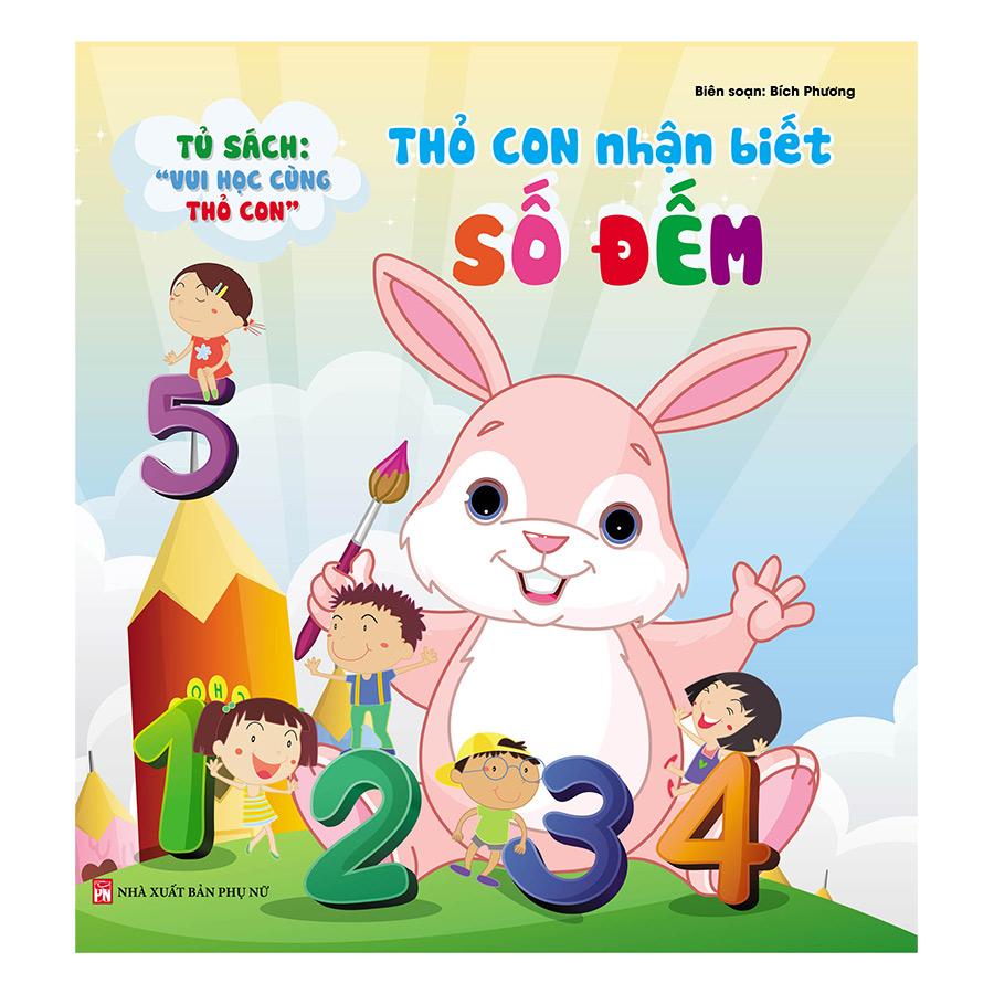 Tủ Sách Vui Học Vùng Thỏ Con - Thỏ Con Nhận Biết Số Đếm