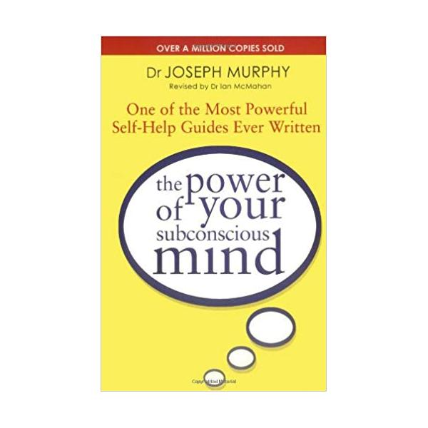The Power Of Your Subconscious Mind (revised): One Of The Most Powerful Self-help Guides