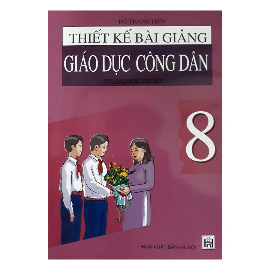 Thiết Kế Bài Giảng Giáo Dục Công Dân Trung Học Cơ Sở 8 - 20100141 , 8697307816483 , 62_2931673 , 33000 , Thiet-Ke-Bai-Giang-Giao-Duc-Cong-Dan-Trung-Hoc-Co-So-8-62_2931673 , tiki.vn , Thiết Kế Bài Giảng Giáo Dục Công Dân Trung Học Cơ Sở 8