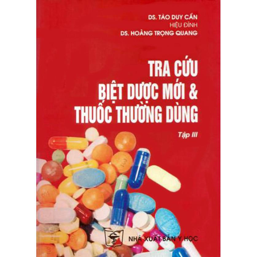 Tra cứu biệt dược mới  thuốc thường dùng - Tập III