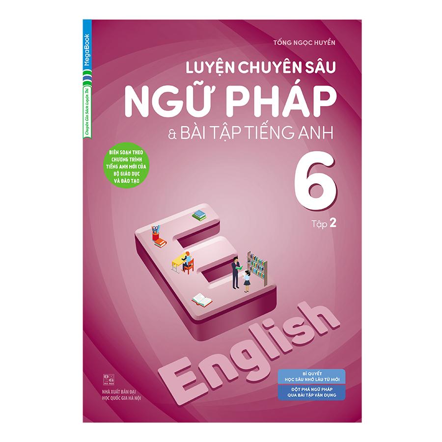 Luyện Chuyên Sâu Ngữ Pháp Và Bài Tập Tiếng Anh 6 Tập 2 (Chương Trình Mới)