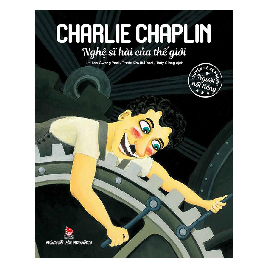 Truyện Kể Về Những Người Nổi Tiếng: Charlie Chaplin - Nghệ Sĩ Hài Của Thế Giới