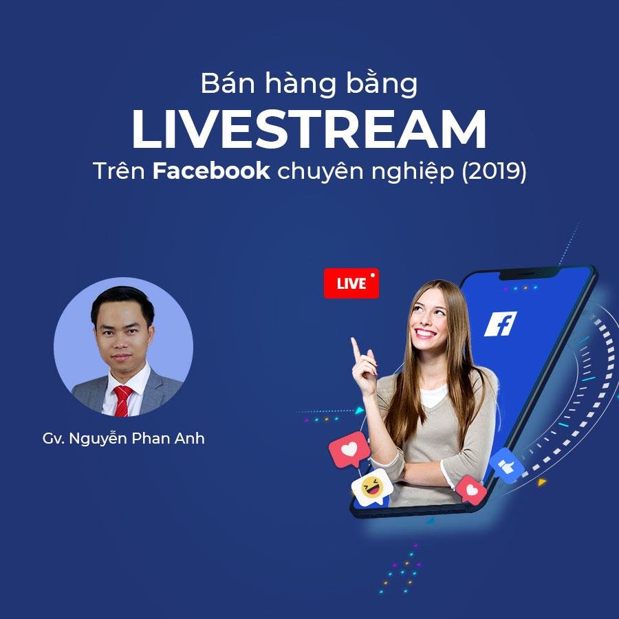 Bán hàng bằng livestream trên Facebook chuyên nghiệp 2019