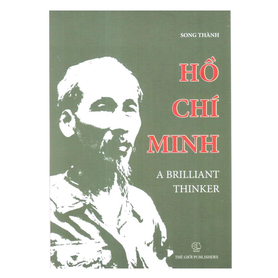 Hồ Chí Minh A Brilliant Thinker (Hồ Chí Minh Nhà Tư Tưởng Lỗi Lạc)