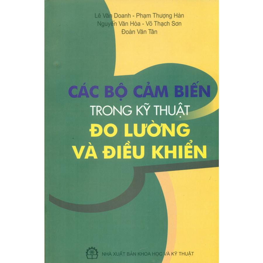 Các Bộ Cảm Biến Trong Kỹ Thuật Đo Lường Và Điều Khiển - 770063 , 6676946049379 , 62_10190125 , 130000 , Cac-Bo-Cam-Bien-Trong-Ky-Thuat-Do-Luong-Va-Dieu-Khien-62_10190125 , tiki.vn , Các Bộ Cảm Biến Trong Kỹ Thuật Đo Lường Và Điều Khiển