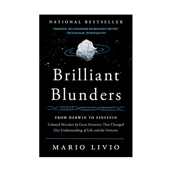 Brilliant Blunders From Darwin To Einstein - Colossal Mistakes By Great Scientists That Changed Our Understanding Of Life And The Universe