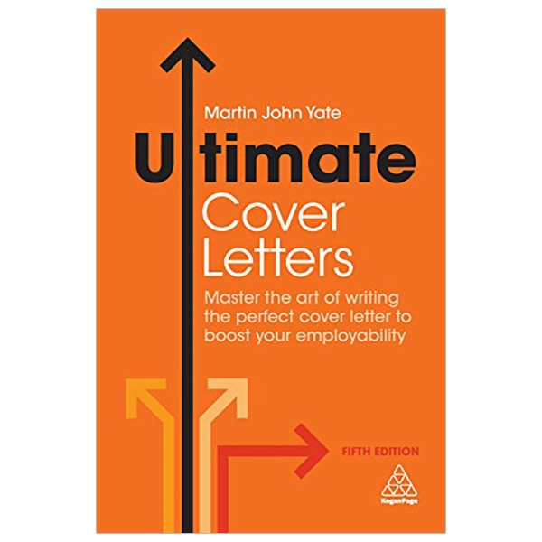 Ultimate Cover Letters: Master the Art of Writing the Perfect Cover Letter to Boost Your Employability