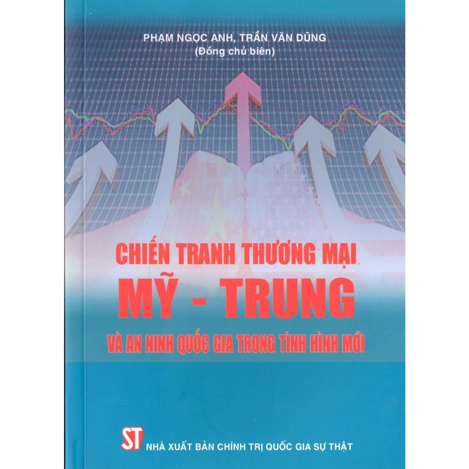 Sách Chiến Tranh Thương Mại Mỹ Trung Và An Ninh Quốc Gia Trong Tình Hình Mới (NXB Chính Trị Quốc Gia Sự Thật)