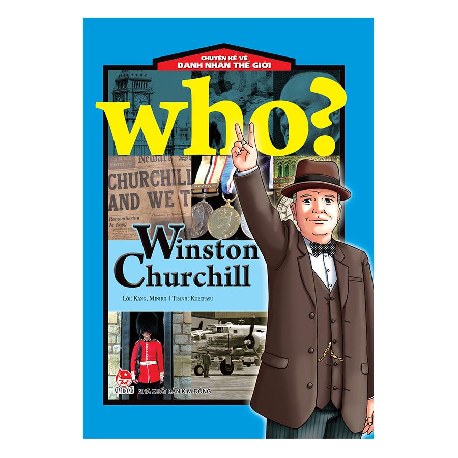Who? Chuyện Kể Về Danh Nhân Thế Giới: Winston Churchill (Tái Bản 2019)