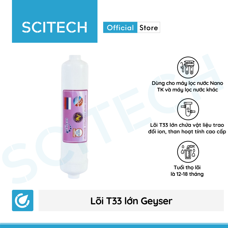 Bộ lõi số 4,5 máy lọc nước Nano Geyser TK by Scitech (Lõi T33 lớn-T33/Nano Silver) - Hàng chính hãng