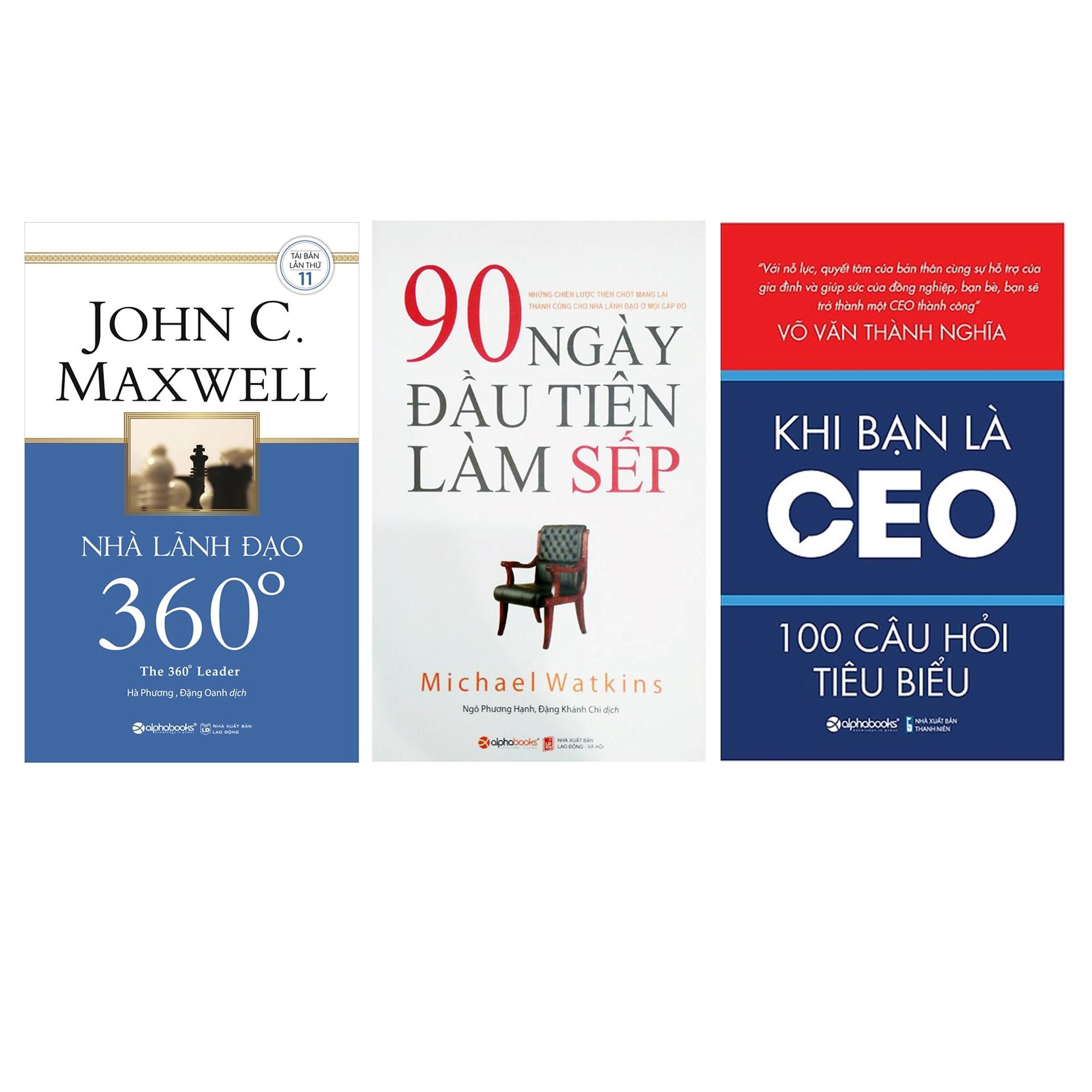 Combo Sách Quản Trị, Lãnh Đạo : Nhà Lãnh Đạo 360° + 90 Ngày Đầu Tiên Làm Sếp + Khi Bạn Là CEO – 100 Câu Hỏi Tiêu Biểu