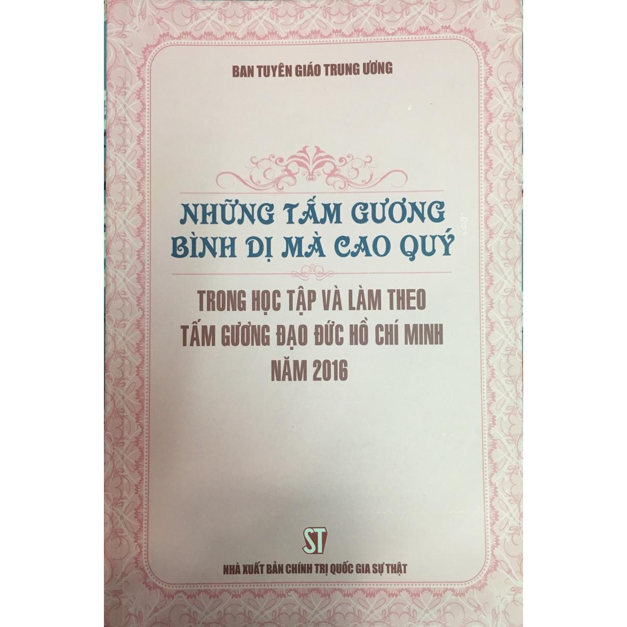 Sách Những Tấm Gương Bình Di Mà Cao Quý Trong Học Tập Và Làm Theo Tấm Gương Đạo Đức Hồ Chí Minh Năm 2016