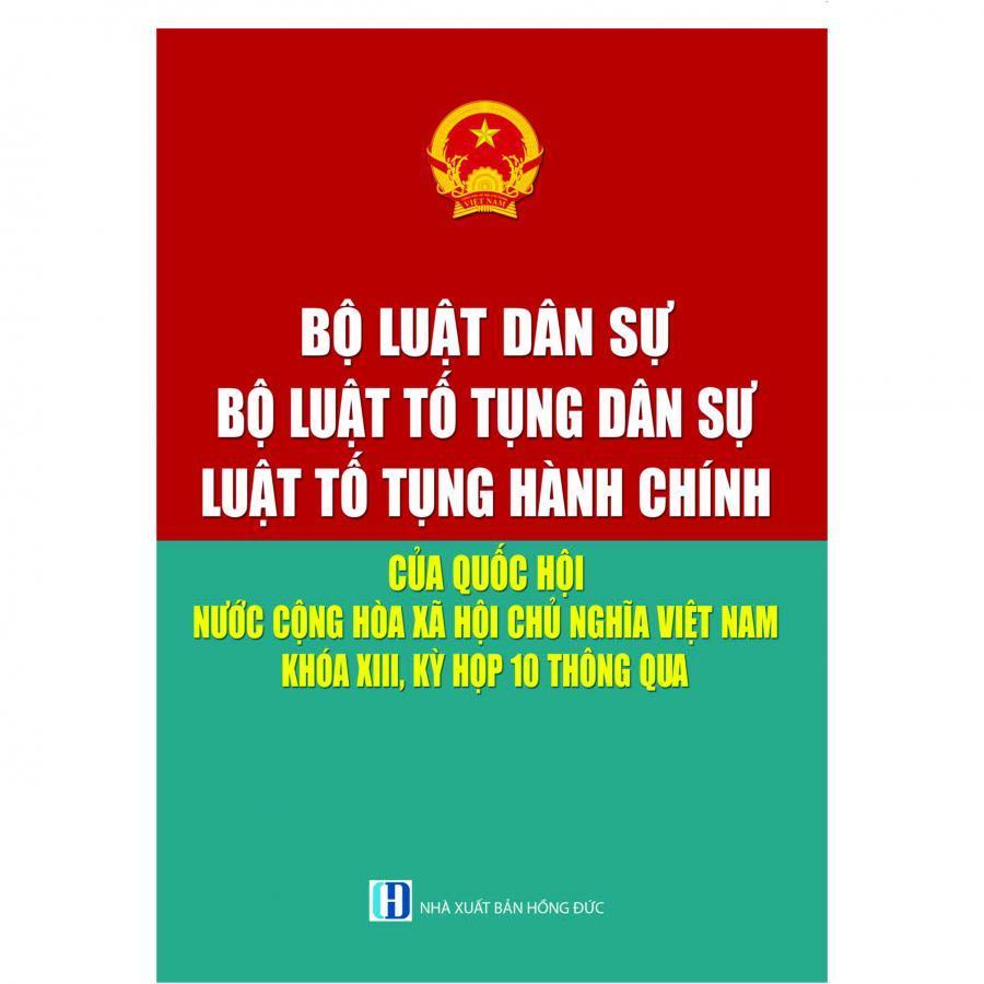 Bộ Luật Dân Sự - Bộ Luật Tố Tụng Dân Sự - Luật Tố Tụng Hành Chính Của Quốc Hội Nước Cộng Hòa Xã Hội Chủ Nghĩa Việt Nam Khóa XIII, Kỳ Họp 10 Thông Qua