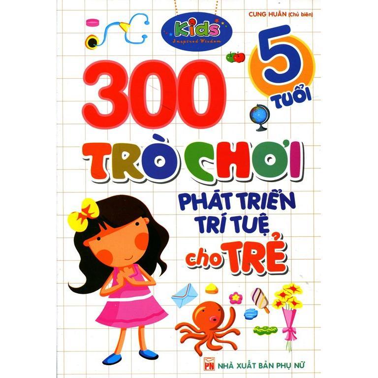 300 Trò Chơi Phát Triển Trí Tuệ Cho Trẻ 5 Tuổi (Tái Bản)