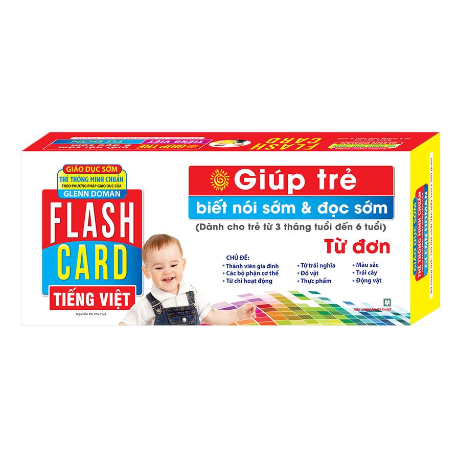 Flashcards Tiếng Việt – Từ đơn - Giúp Trẻ Biết Nói Sớm Và Đọc Sớm ( Dành Cho Bé Từ 3 Tháng Tuổi Đến 6 Tuổi ) Tái Bản 2019