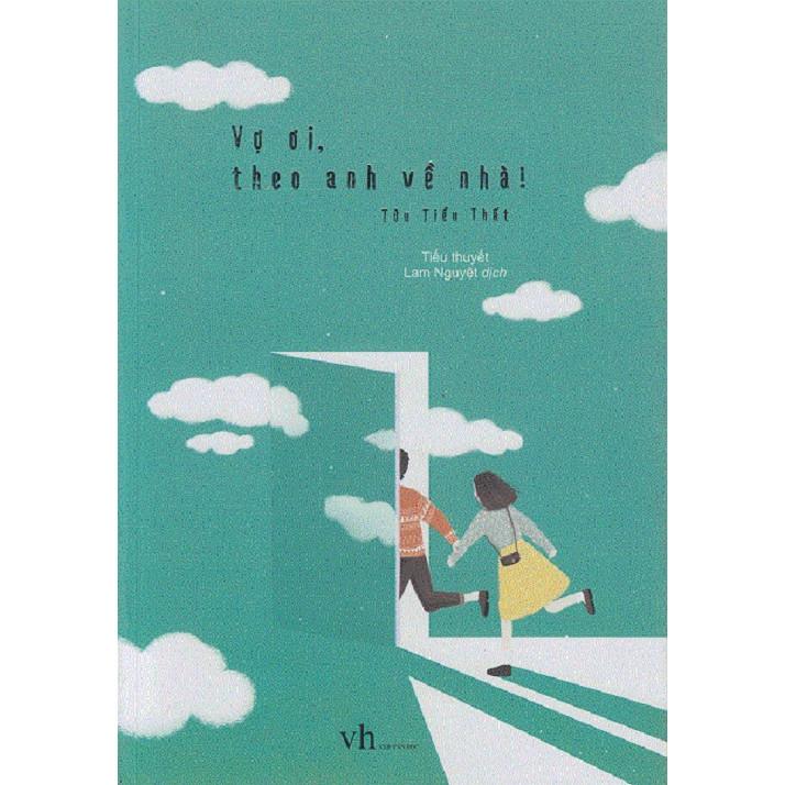 Một câu chuyện hài hước và ngọt ngào của tác giả Tửu Tiểu Thất: Vợ Ơi Theo Anh Về Nhà