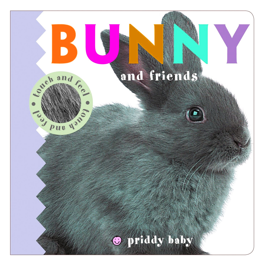 Bunny and Friends : Priddy Touch and Feel - Priddy Touch and Feel