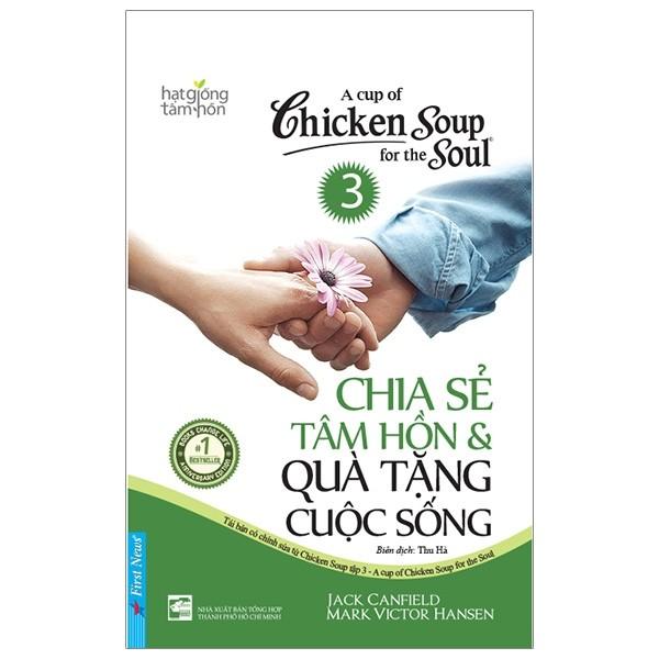 Chicken Soup For The Soul 3 - Chia Sẻ Tâm Hồn Và Quà Tặng Cuộc Sống (Tái Bản 2019)