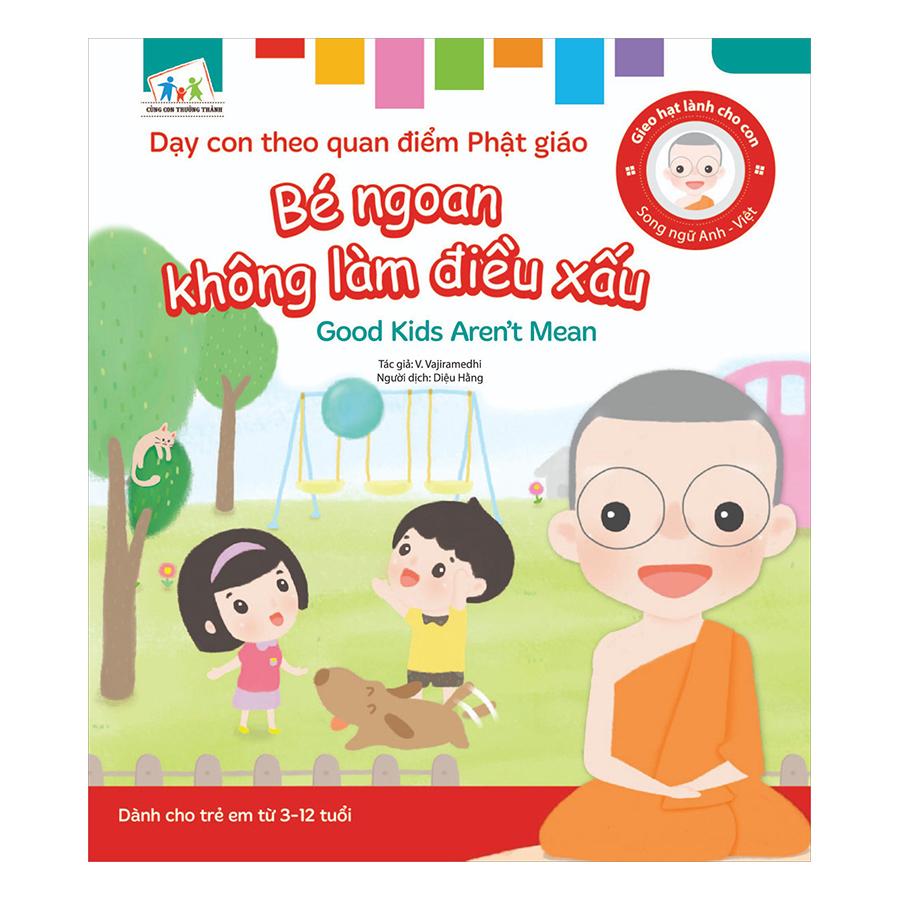 Gieo Hạt Lành Cho Con - Dạy Con Theo Quan Điểm Phật Giáo - Good Kids Aren't Mean - Bé Ngoan Không Làm Điều Xấu