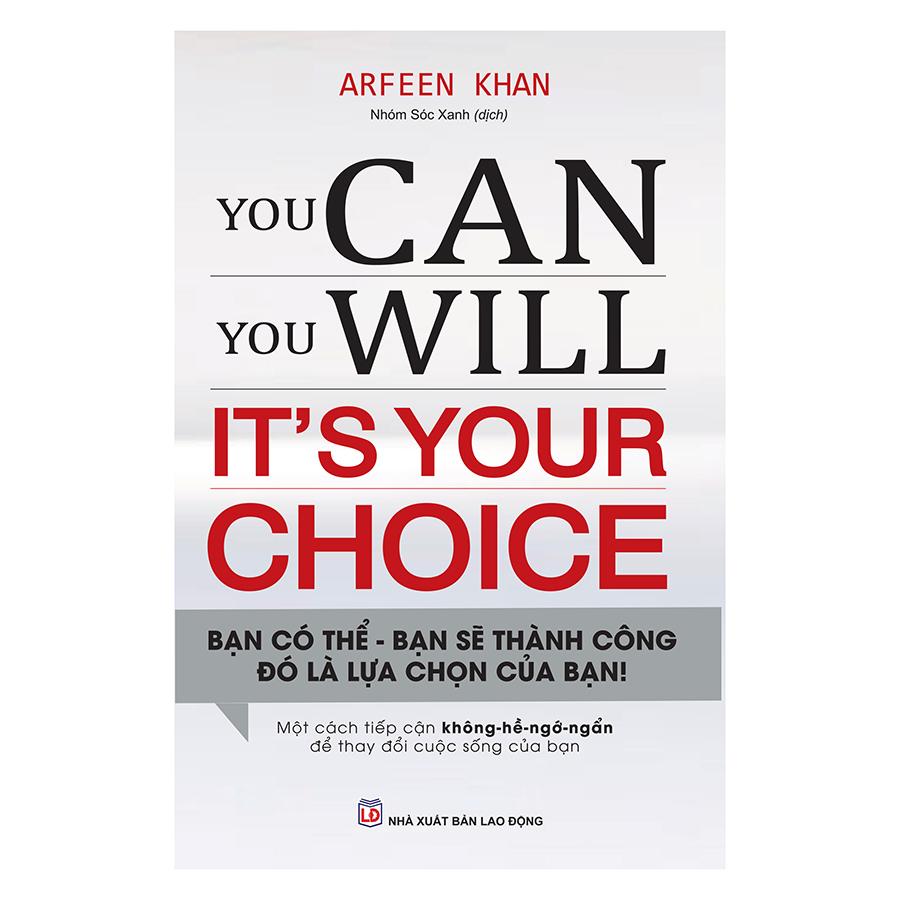 You Can, You Will. Its Your Choice Bạn Có Thể, Bạn Sẽ Thành Công - Đó Là Lựa Chọn Của Bạn