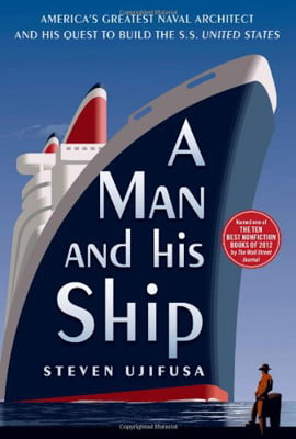 A Man and His Ship : America's Greatest Naval Architect and His Quest to Build the S.S. United States