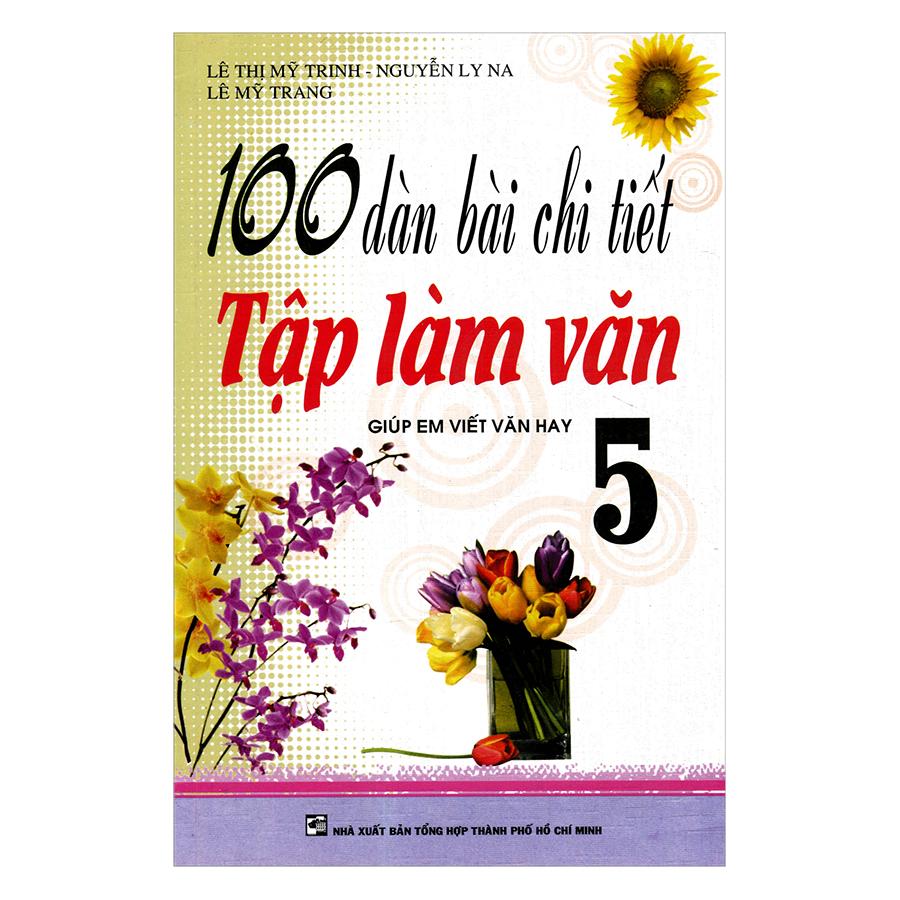 100 Dàn Bài Chi Tiết Tập Làm Văn Lớp Lớp 5 - Tái Bản