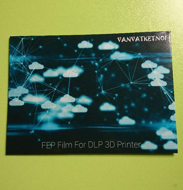 Tấm FEP Film cho máy in 3D DLP (ANYCUBIC or VANVATKETNOI)