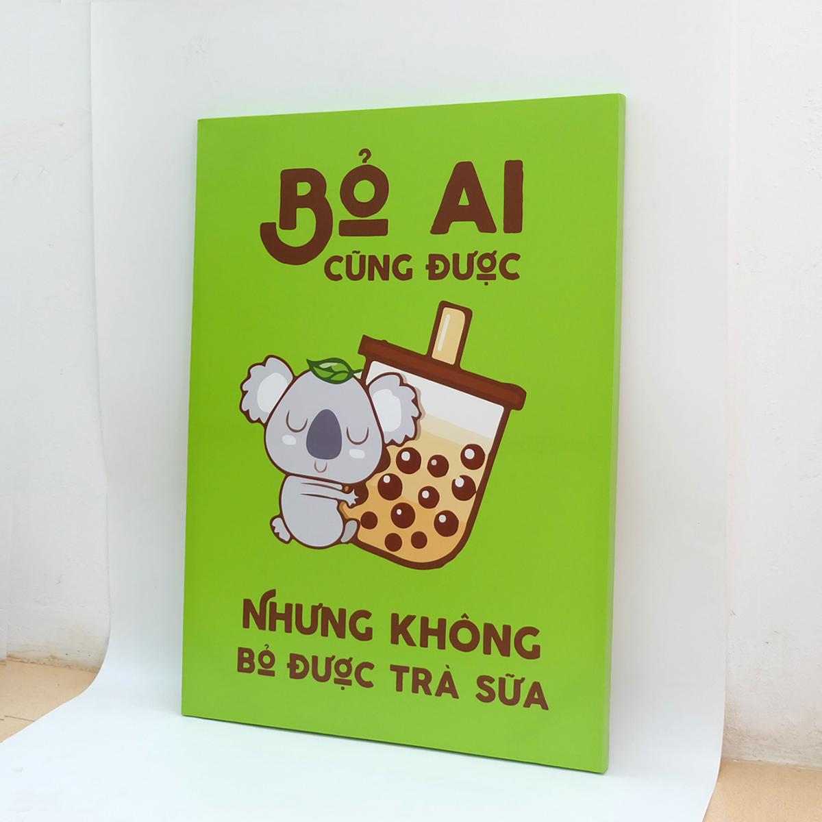 Tranh slogan canvas tạo động lực [trang trí quán trà sữa] TSV022 Bỏ ai cũng được nhưng không bỏ được trà sữa Cocopic