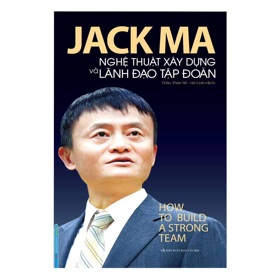 Jack Ma - Nghệ Thuật Xây Dựng Và Lãnh Đạo Tập Đoàn How To Build A Strong Team