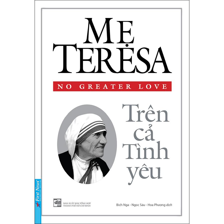 Mẹ Teresa - Trên Cả Tình Yêu (Tái Bản 2020)