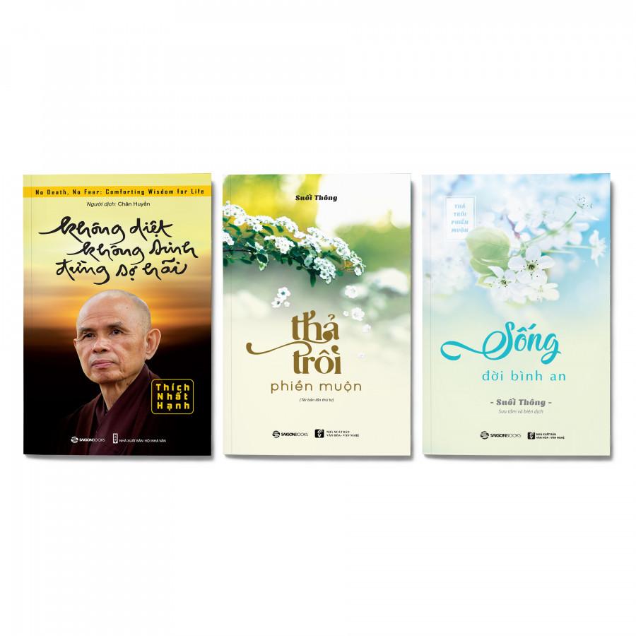 Combo 3 cuốn sách giúp sống an nhiên: Không Diệt Không Sinh Đừng Sợ Hãi, Thả Trôi Phiền Muộn, Sống Đời Bình An