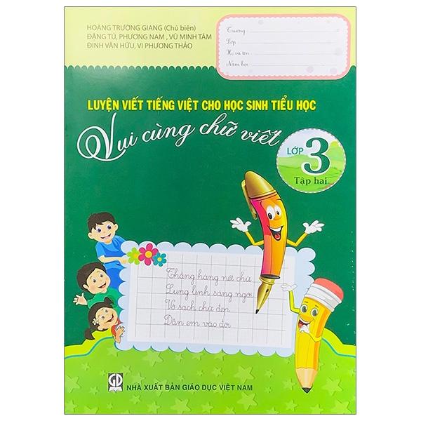 Luyện Viết Tiếng Việt Cho Học Sinh Tiểu Học - Vui Cùng Chữ Viết - Lớp 3 (Tập 2)
