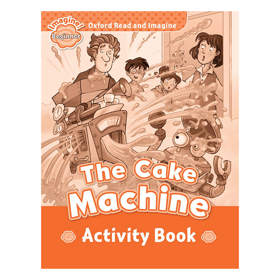 Oxford Read And Imagine Beginner: The Cake Machine (Activity Book)